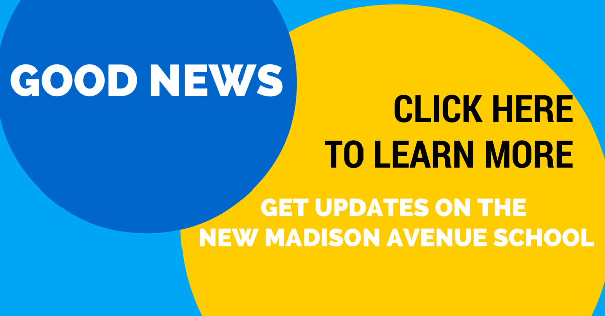 Good News: Click here to learn more. Get updates on the New Madison Avenue School