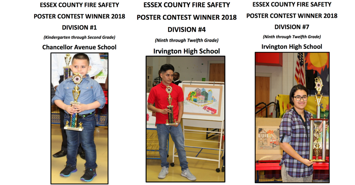 2017 - 2018 Fire Safety Poster Contest winners from Irvington Public Schools. Division 1 is from Chancellor Avenue School, Division 4 and 7 is from Irvington High School