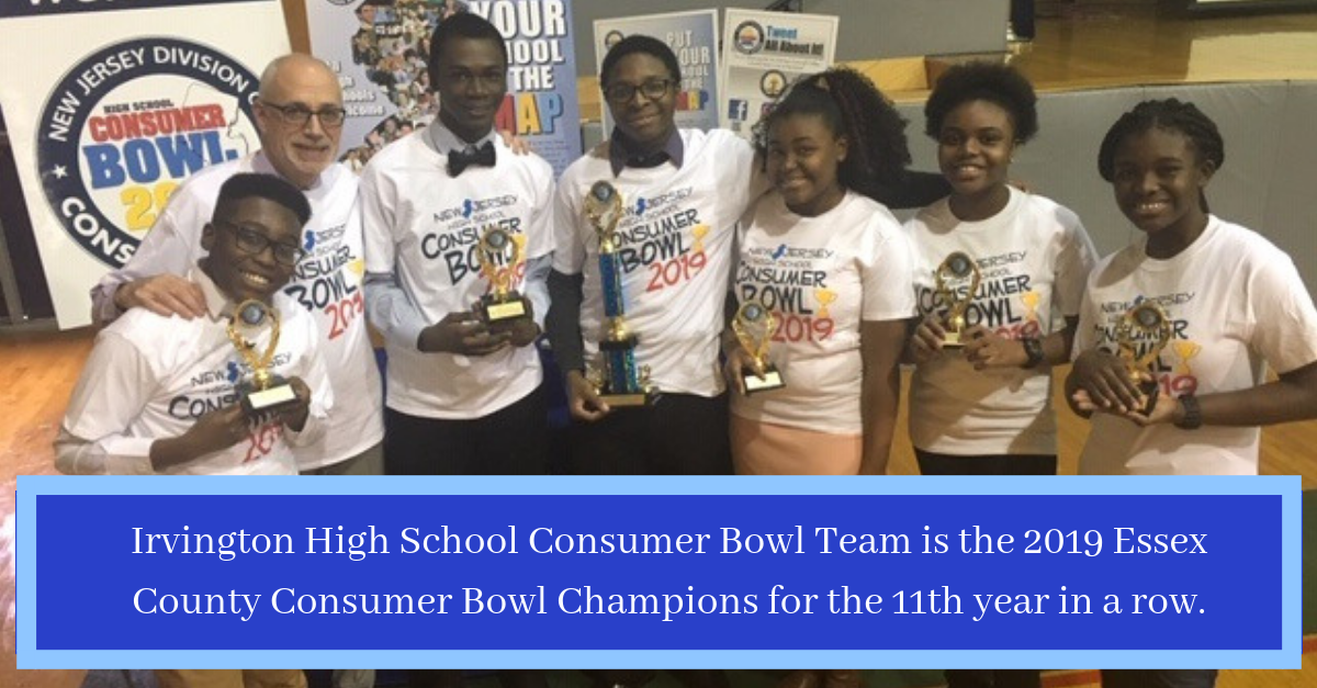 Irvington High School Consumer Bowl Team is the 2019 Essex County Consumer Bowl Champions for the 11th year in a row.