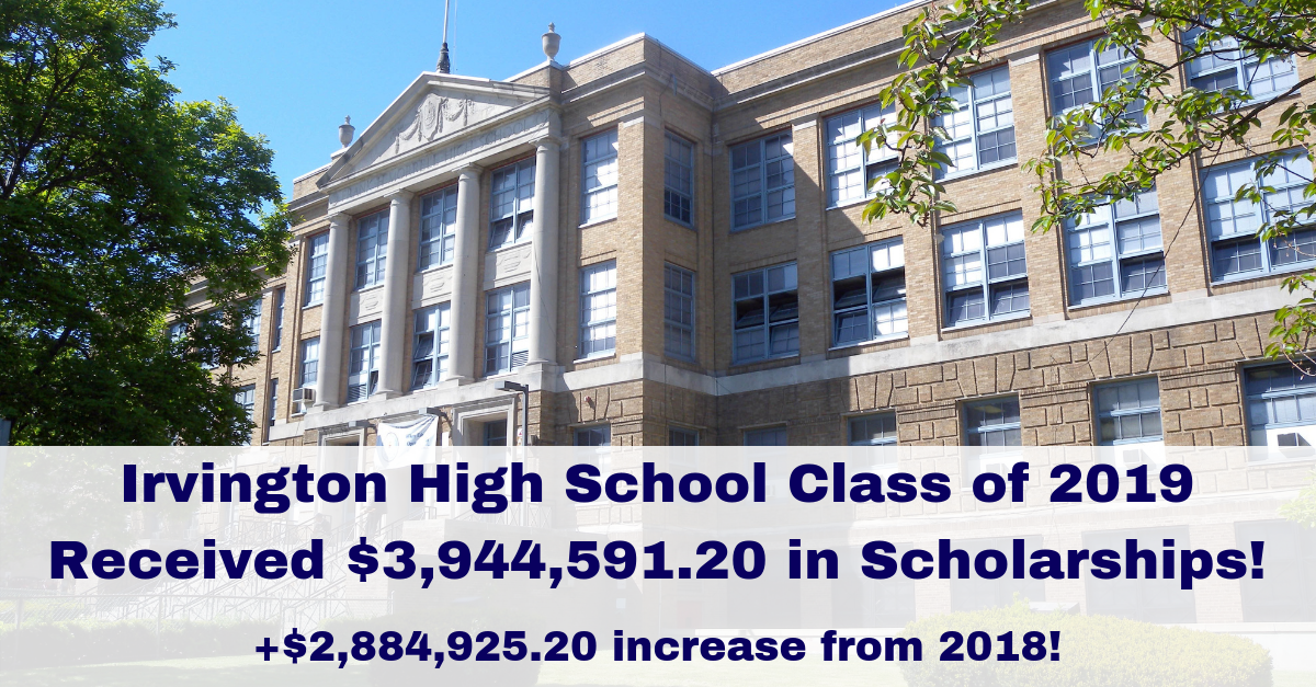 Irvington High School Class of 2019 Received $3,944,591.20 in Scholarships! +$2,884,925.20 increase from 2018!