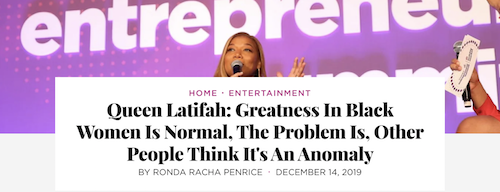 Queen Latifah: Greatness In Black Women Is Normal, The Problem Is, Other People Think It's An Anomaly